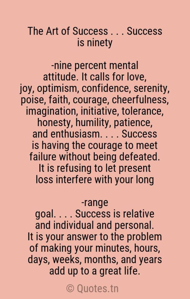 The Art of Success . . . Success is ninety-nine percent mental attitude. It calls for love