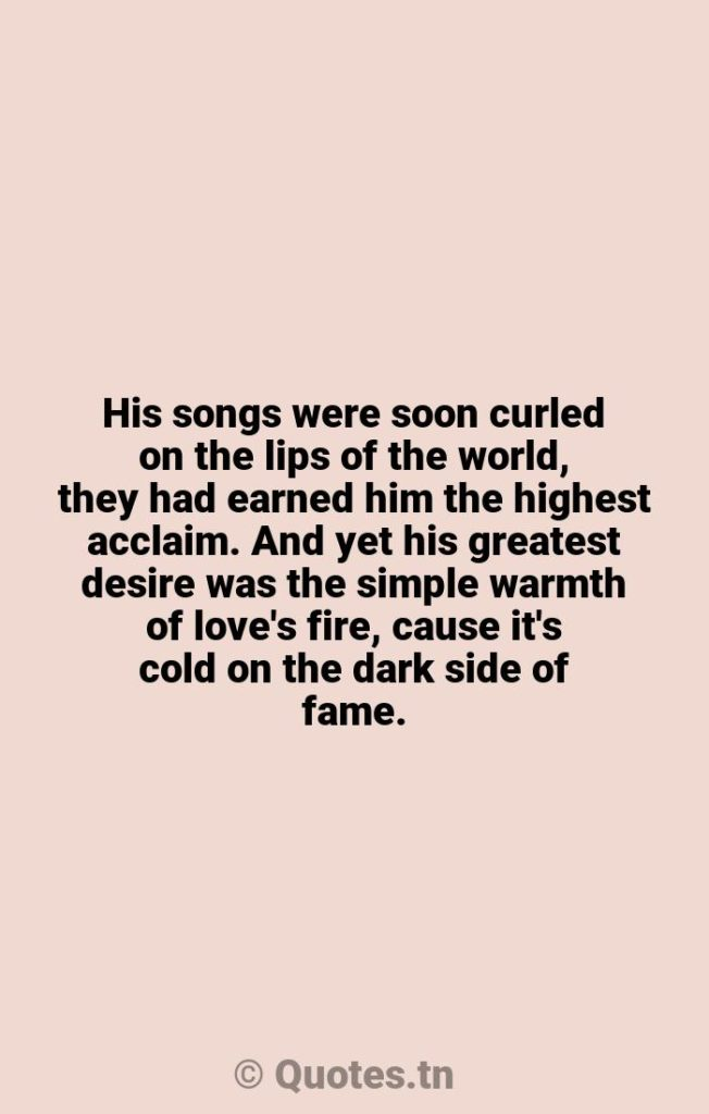 His songs were soon curled on the lips of the world