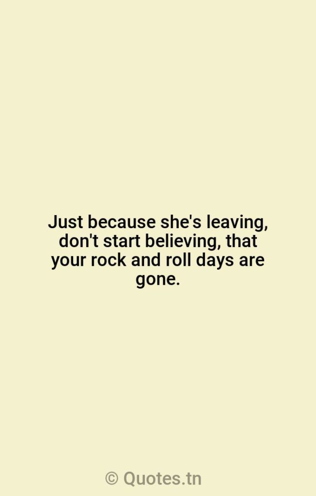 Just because she's leaving