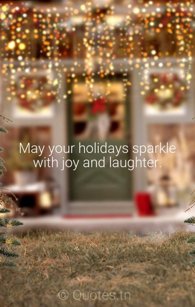 May your holidays sparkle with joy and laughter. - Christmas Wishes by