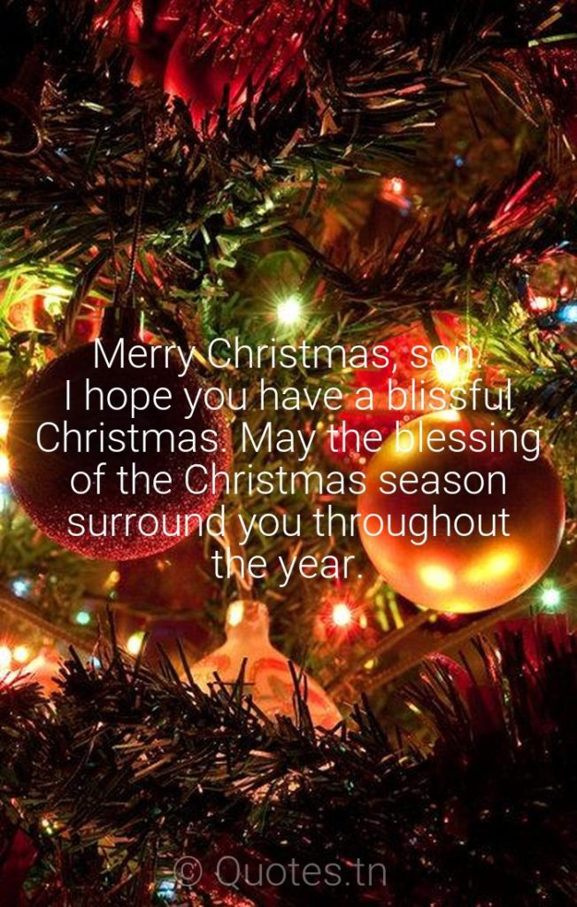 Merry Christmas, son. I hope you have a blissful Christmas. May the blessing of the Christmas season surround you throughout the year. - Christmas Wishes by