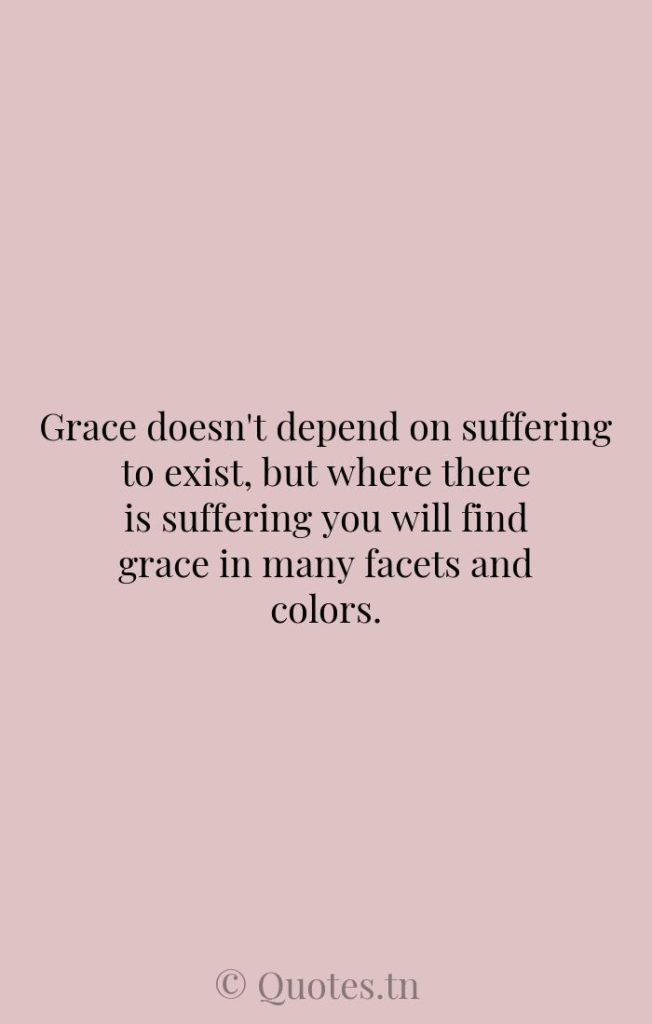Grace doesn't depend on suffering to exist