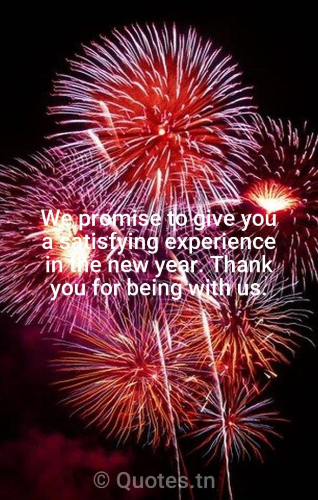 We promise to give you a satisfying experience in the new year. Thank you for being with us. - New Year Wishes for Business by